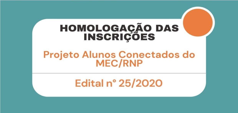 Homologação das Inscrições do Edital n° 25/2020 - Projeto Alunos Conectados do MEC/RNP